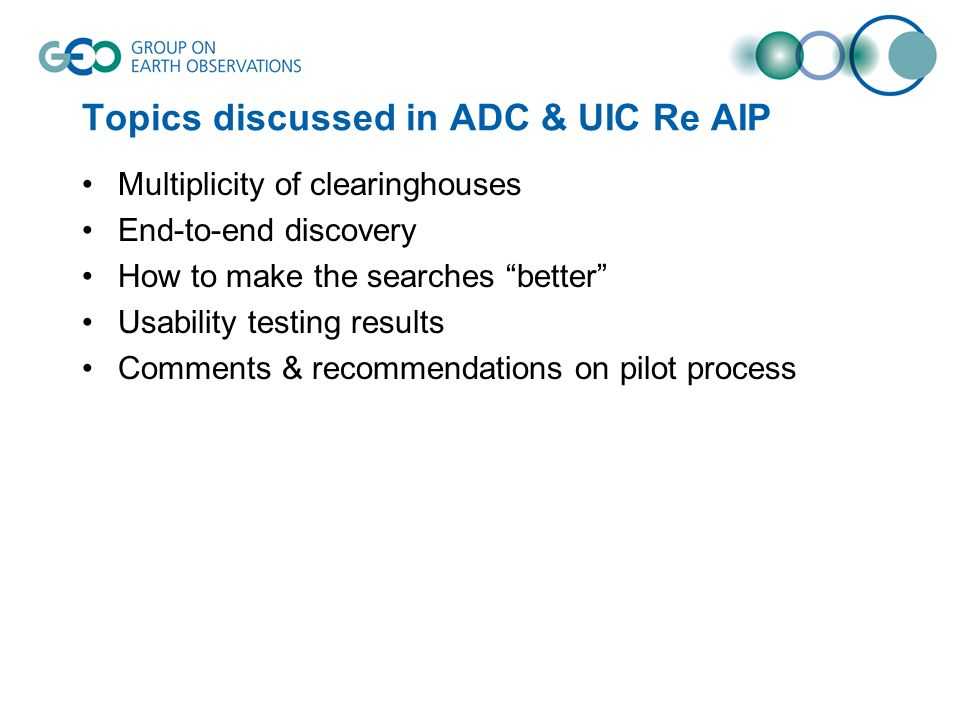 Topics discussed in ADC & UIC Re AIP Multiplicity of clearinghouses End-to-end discovery How to make the searches better Usability testing results Com