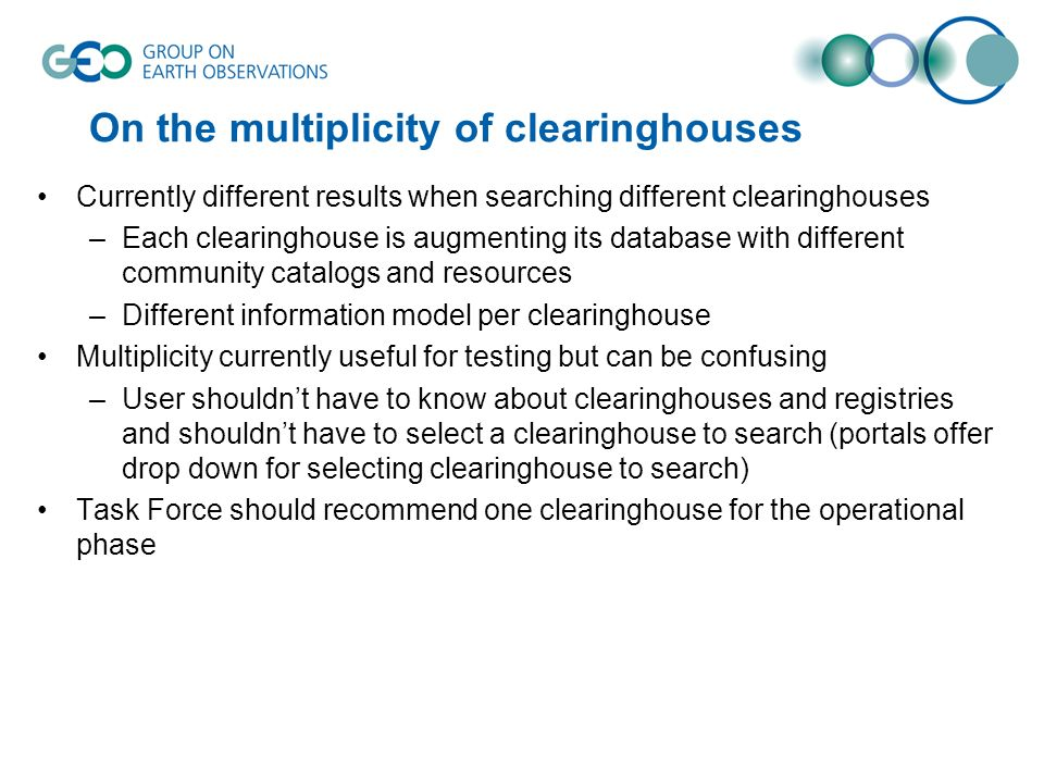 On the multiplicity of clearinghouses Currently different results when searching different clearinghouses –Each clearinghouse is augmenting its databa