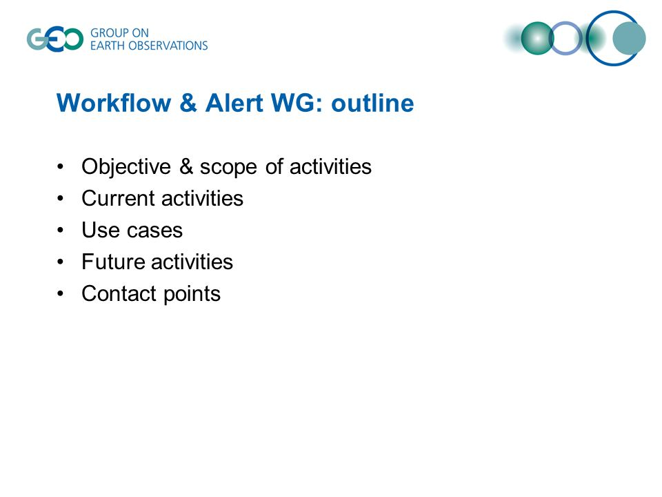 Workflow & Alert WG: outline Objective & scope of activities Current activities Use cases Future activities Contact points