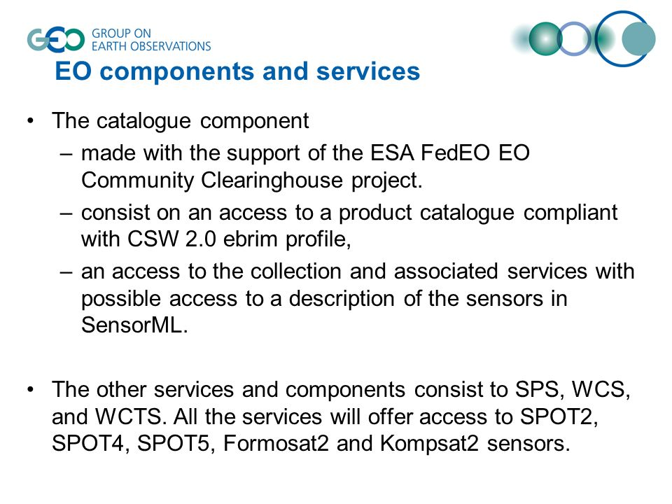 EO components and services Sensor Planning Service (SPS) –generating detailed feasibility reports based on user parameters (via GetFeasibility), –submitting tasks to our internal system (via Submit) –following coverage acquisition status (via GetStatus).