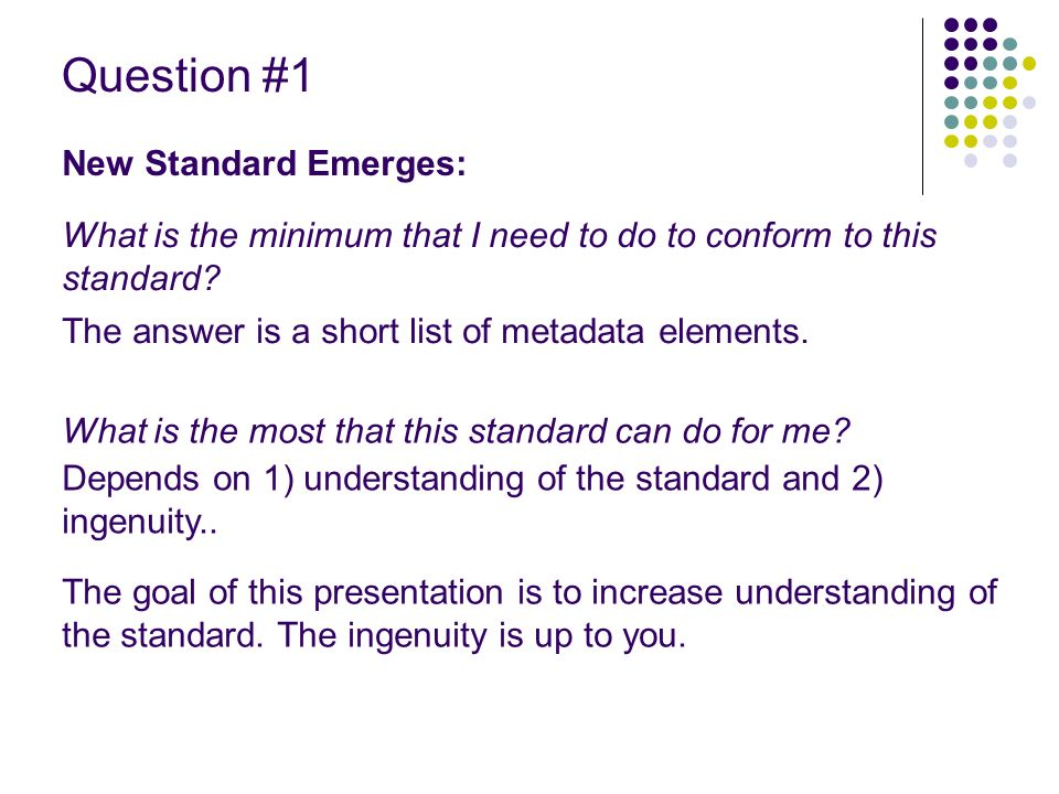 Question #1 New Standard Emerges: What is the minimum that I need to do to conform to this standard.