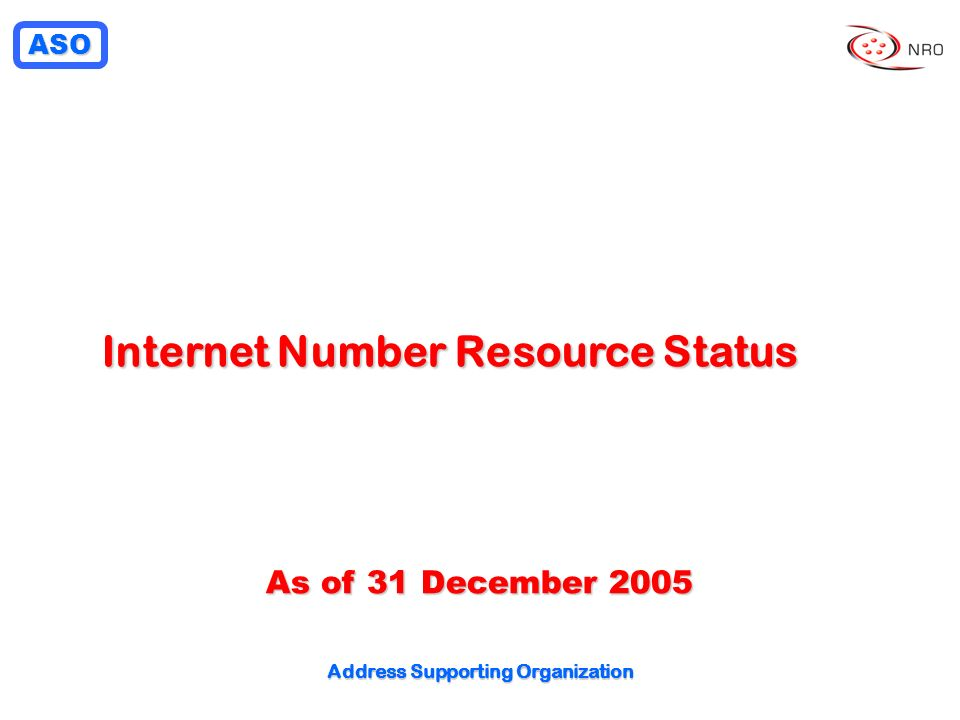 ASO Address Supporting Organization Internet Number Resource Status As of 31 December 2005