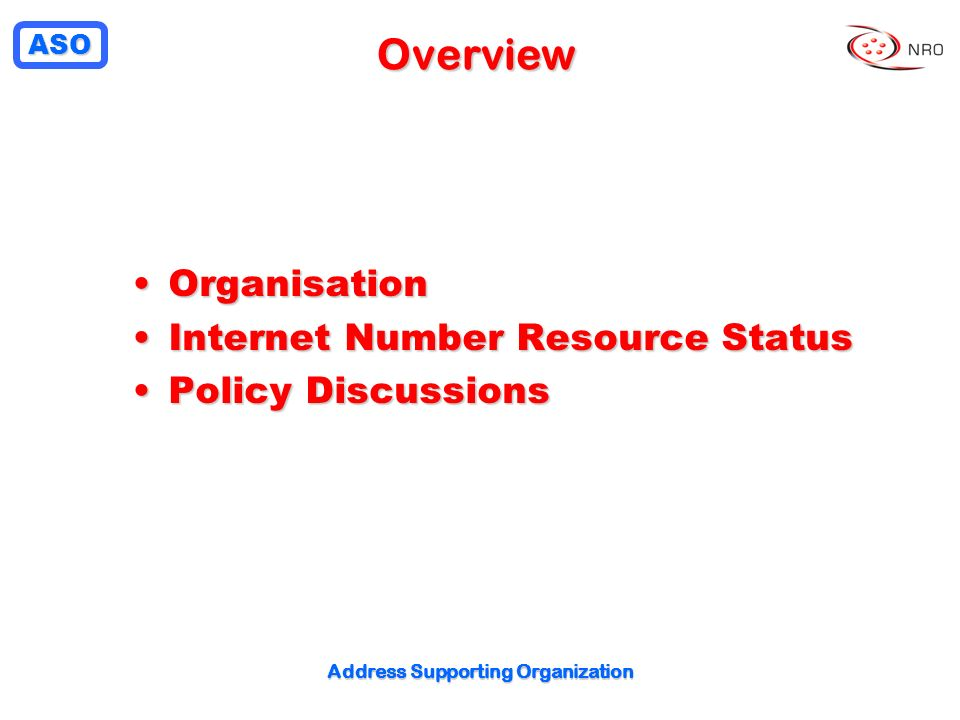 ASO Address Supporting Organization Overview OrganisationOrganisation Internet Number Resource StatusInternet Number Resource Status Policy DiscussionsPolicy Discussions