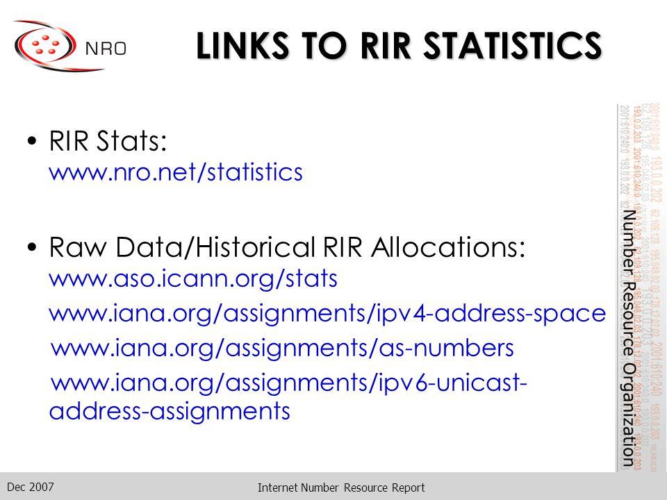 Dec 2007 Internet Number Resource Report LINKS TO RIR STATISTICS RIR Stats: www.nro.net/statistics Raw Data/Historical RIR Allocations: www.aso.icann.