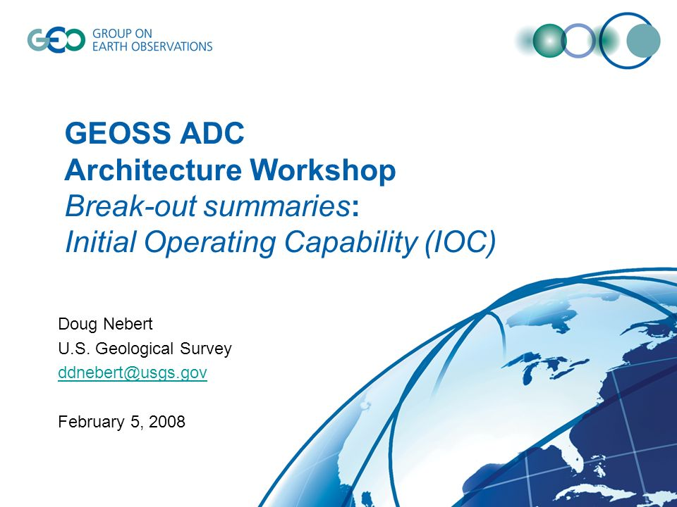 GEOSS ADC Architecture Workshop Break-out summaries: Initial Operating Capability (IOC) Doug Nebert U.S.
