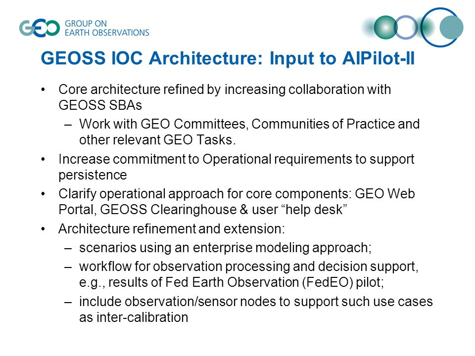 GEOSS IOC Architecture: Input to AIPilot-II Core architecture refined by increasing collaboration with GEOSS SBAs –Work with GEO Committees, Communities of Practice and other relevant GEO Tasks.
