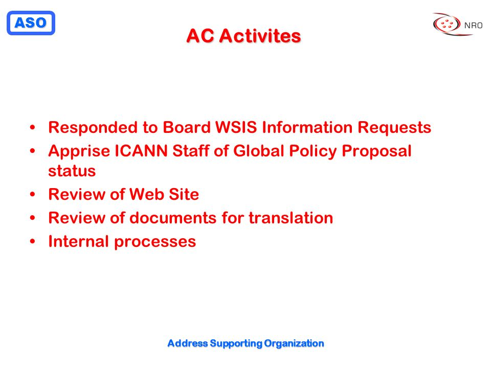 ASO Address Supporting Organization AC Activites Responded to Board WSIS Information Requests Apprise ICANN Staff of Global Policy Proposal status Rev