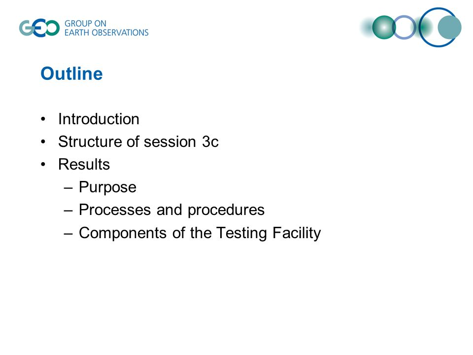Outline Introduction Structure of session 3c Results –Purpose –Processes and procedures –Components of the Testing Facility