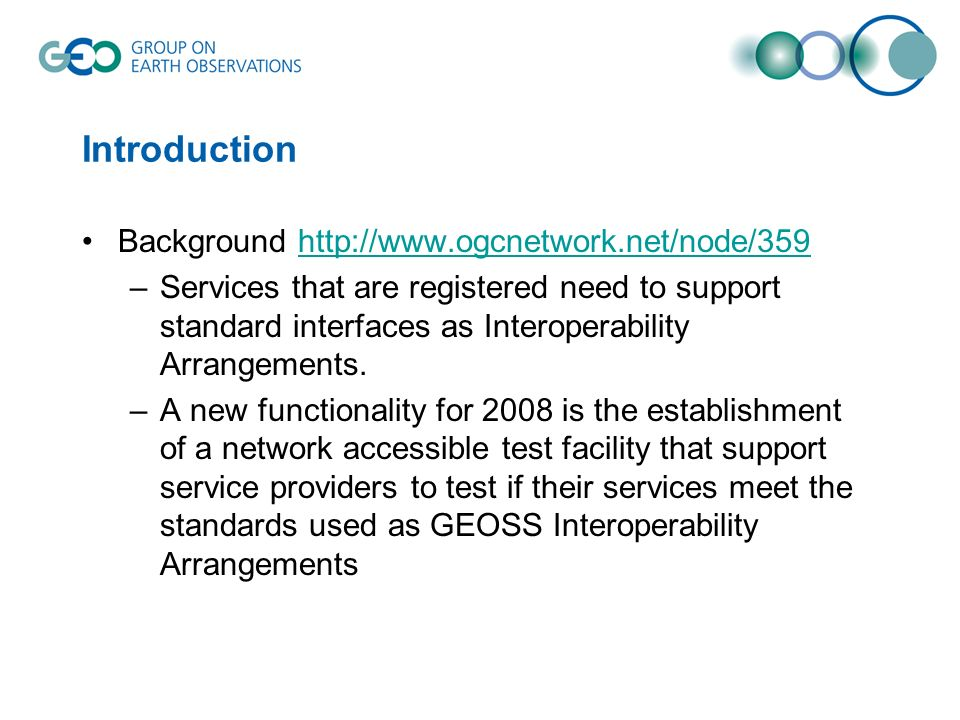 Introduction Background http://www.ogcnetwork.net/node/359http://www.ogcnetwork.net/node/359 –Services that are registered need to support standard interfaces as Interoperability Arrangements.