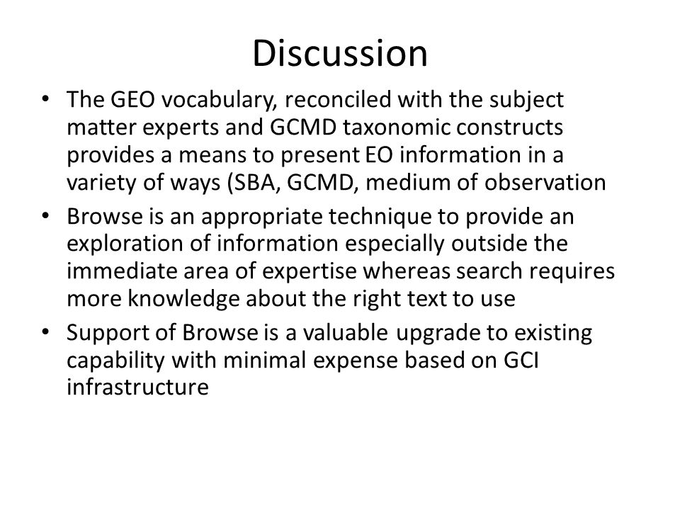 Discussion The GEO vocabulary, reconciled with the subject matter experts and GCMD taxonomic constructs provides a means to present EO information in