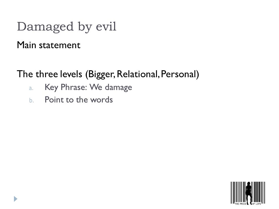 Damaged by evil Main statement The three levels (Bigger, Relational, Personal) a.