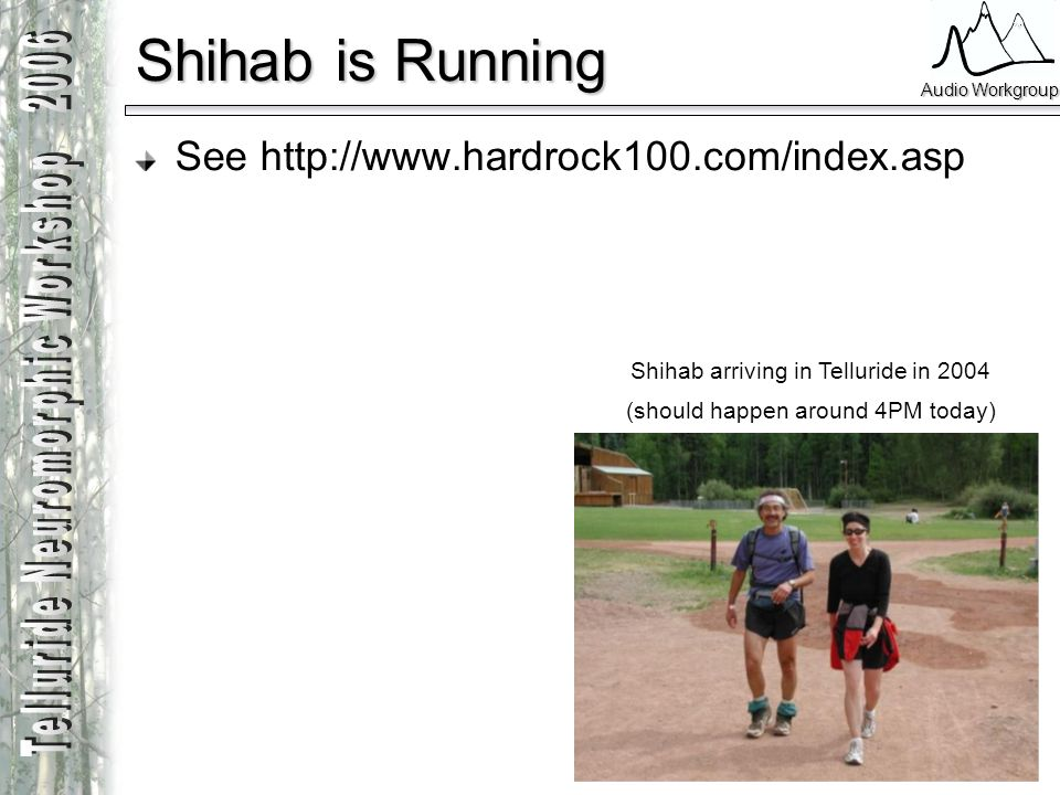 Audio Workgroup Shihab is Running See http://www.hardrock100.com/index.asp Shihab arriving in Telluride in 2004 (should happen around 4PM today)