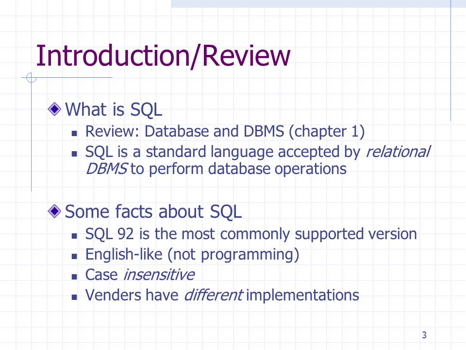 3 Introduction/Review What is SQL Review: Database and DBMS (chapter 1) SQL is a standard language accepted by relational DBMS to perform database ope