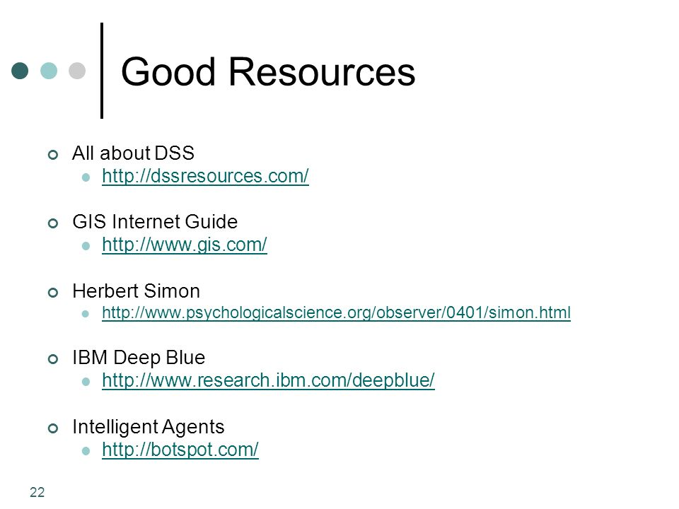 22 Good Resources All about DSS http://dssresources.com/ GIS Internet Guide http://www.gis.com/ Herbert Simon http://www.psychologicalscience.org/obse