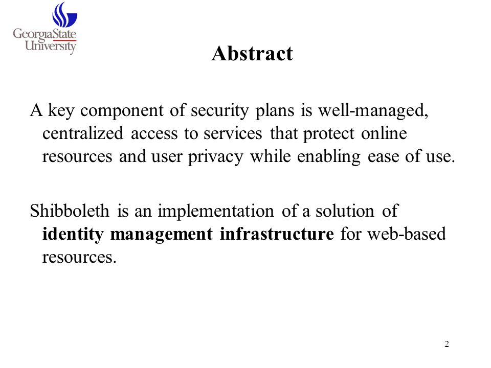 2 Abstract A key component of security plans is well-managed, centralized access to services that protect online resources and user privacy while enab