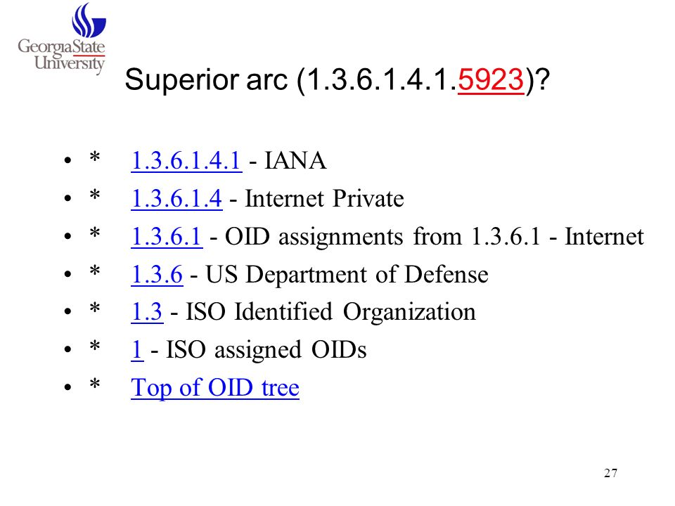 27 Superior arc (1.3.6.1.4.1.5923)? *1.3.6.1.4.1 - IANA *1.3.6.1.4 - Internet Private *1.3.6.1 - OID assignments from 1.3.6.1 - Internet *1.3.6 - US D