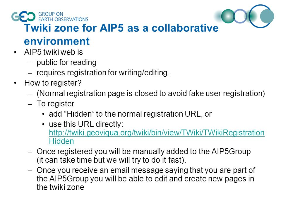Twiki zone for AIP5 as a collaborative environment AIP5 twiki web is –public for reading –requires registration for writing/editing.
