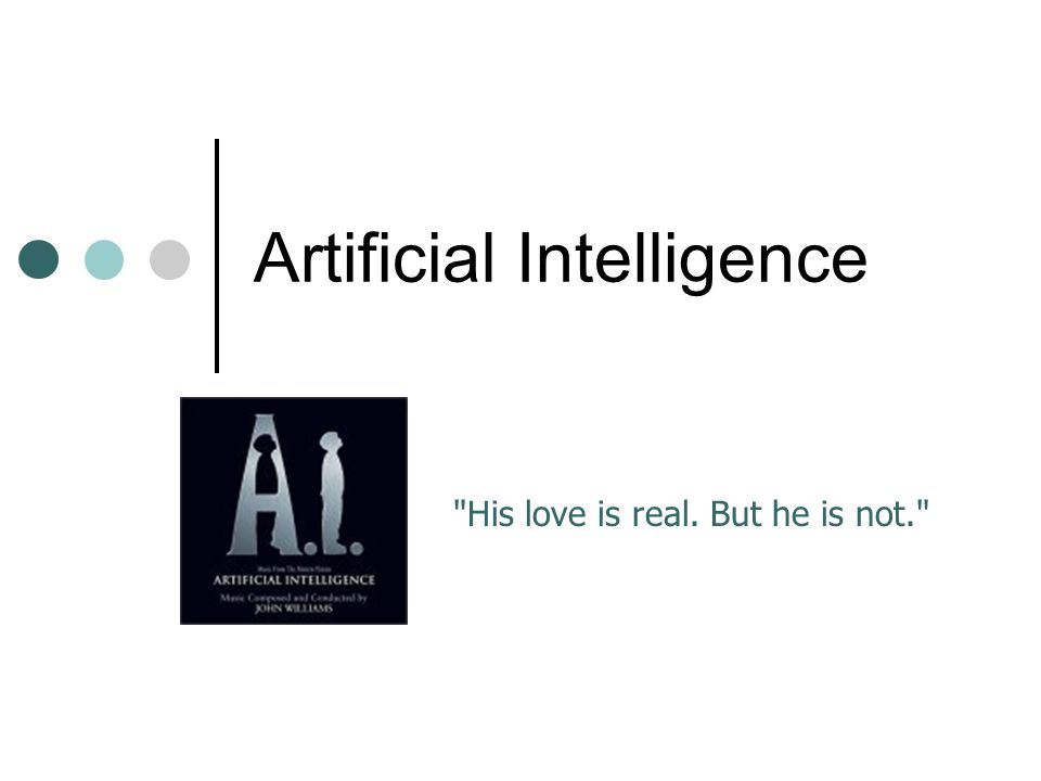 Artificial Intelligence His love is real. But he is not.