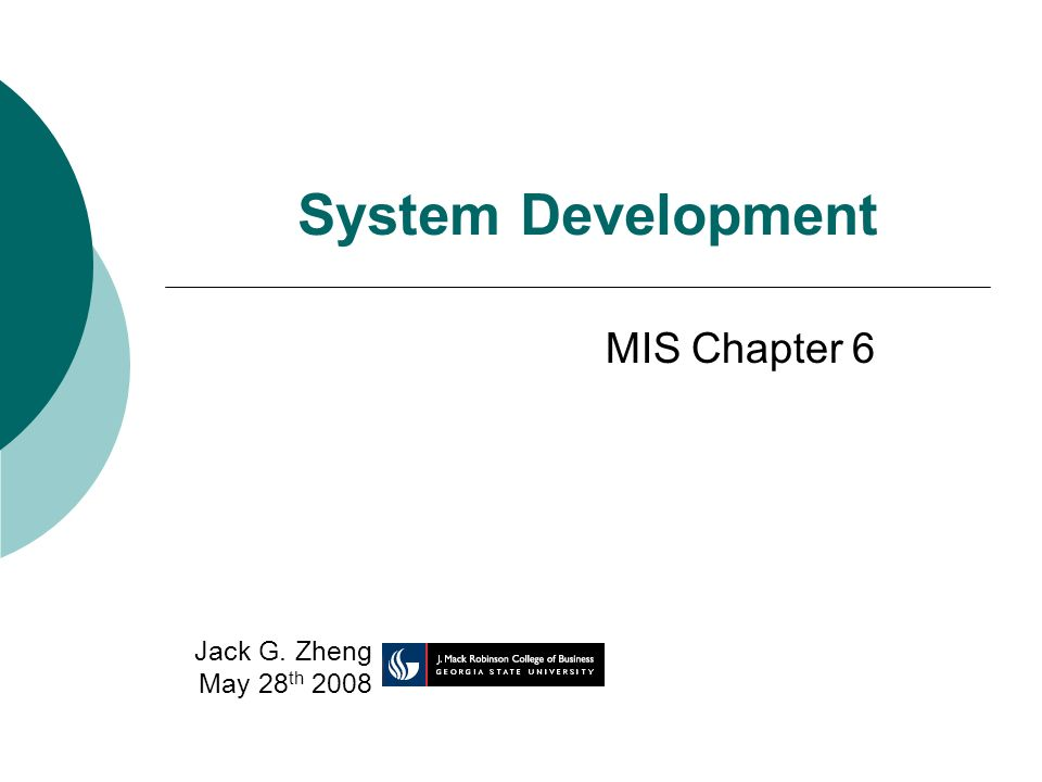 System Development MIS Chapter 6 Jack G. Zheng May 28 th 2008