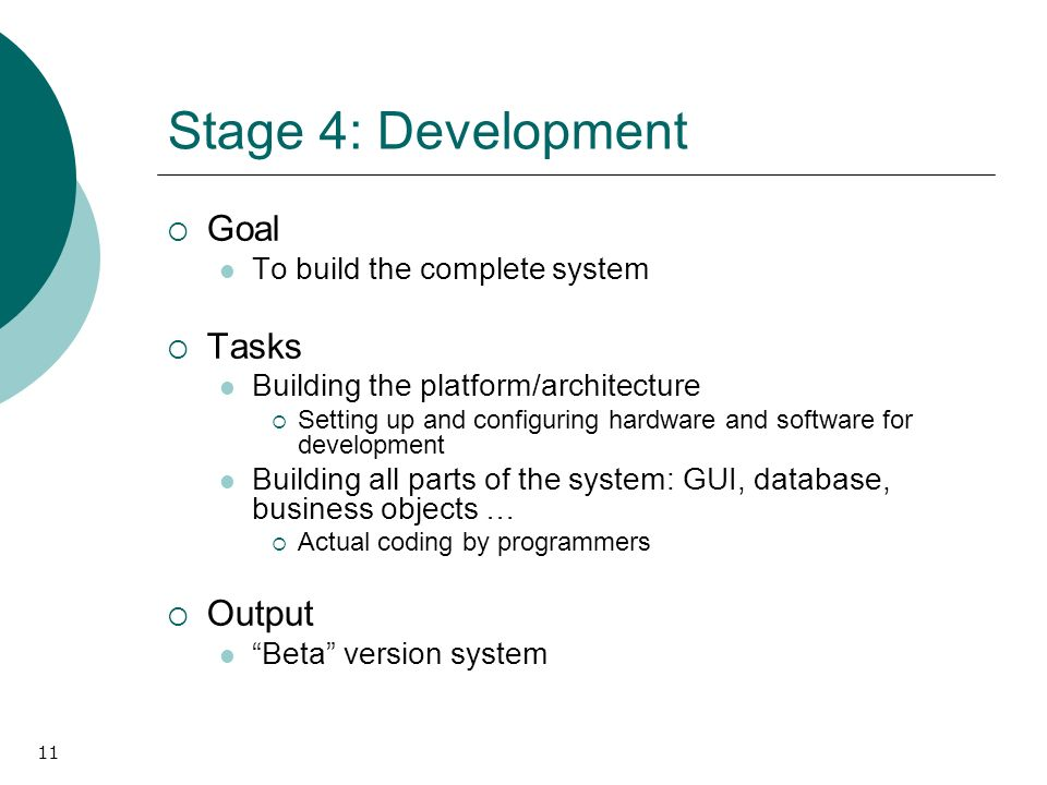 11 Stage 4: Development Goal To build the complete system Tasks Building the platform/architecture Setting up and configuring hardware and software fo