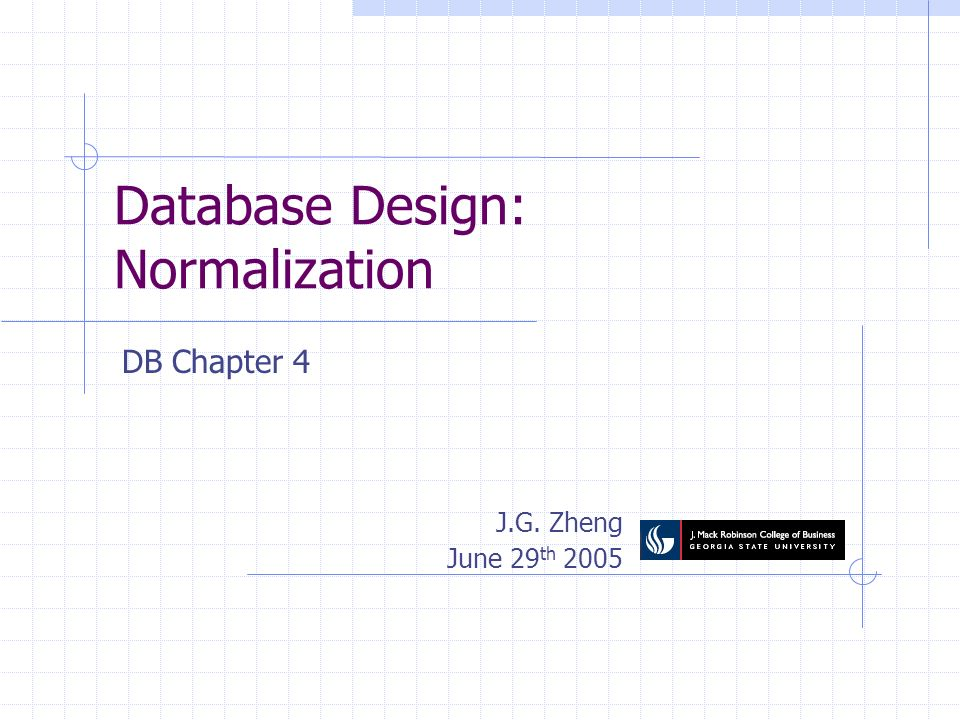 Database Design: Normalization J.G. Zheng June 29 th 2005 DB Chapter 4