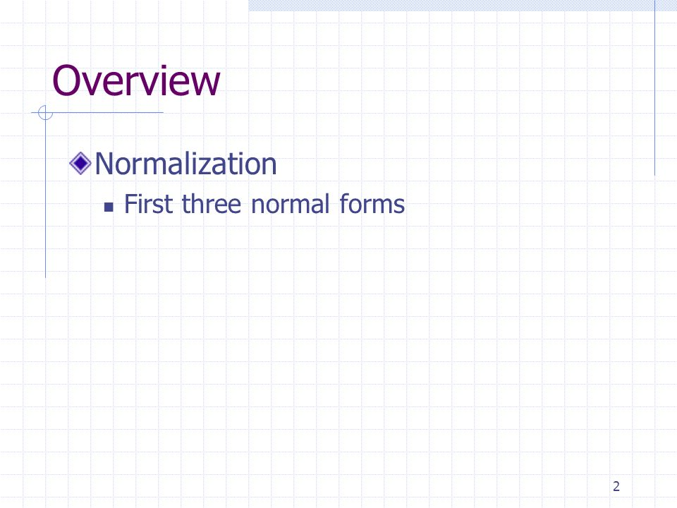 2 Overview Normalization First three normal forms