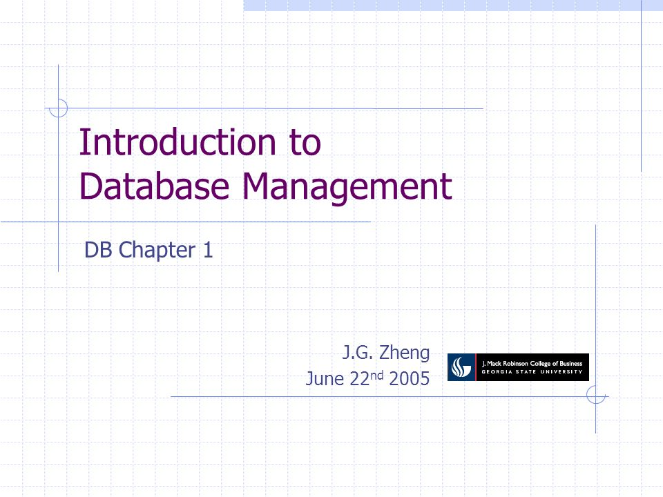 Introduction to Database Management J.G. Zheng June 22 nd 2005 DB Chapter 1