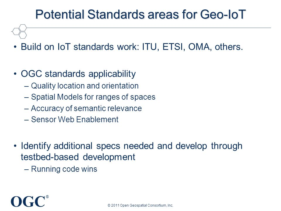 OGC ® Potential Standards areas for Geo-IoT Build on IoT standards work: ITU, ETSI, OMA, others.