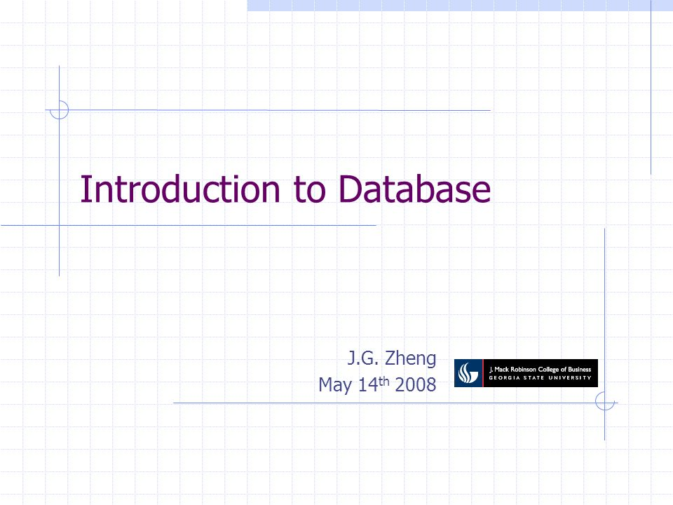Introduction to Database J.G. Zheng May 14 th 2008