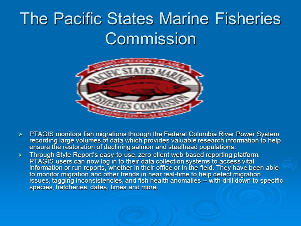 The Pacific States Marine Fisheries Commission PTAGIS monitors fish migrations through the Federal Columbia River Power System recording large volumes of data which provides valuable research information to help ensure the restoration of declining salmon and steelhead populations.