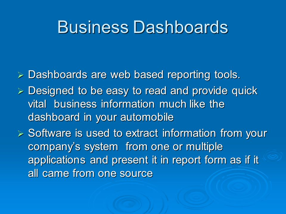 Business Dashboards Dashboards are web based reporting tools.