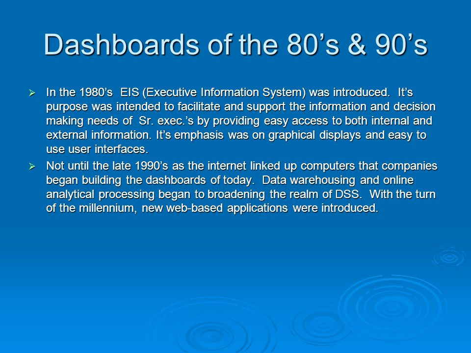 Dashboards of the 80s & 90s In the 1980s EIS (Executive Information System) was introduced.