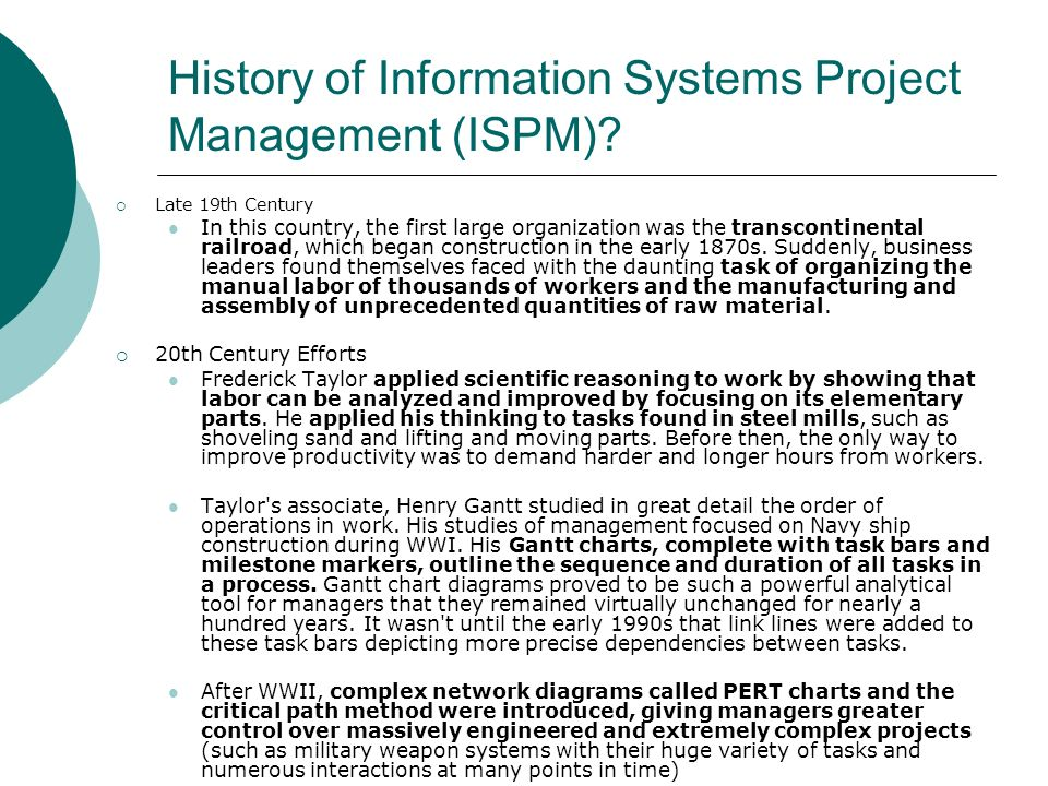 History of Information Systems Project Management (ISPM)? Late 19th Century In this country, the first large organization was the transcontinental rai