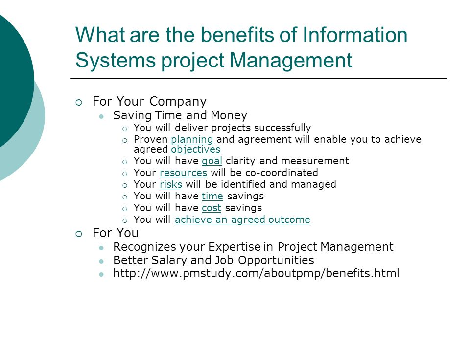 What are the benefits of Information Systems project Management For Your Company Saving Time and Money You will deliver projects successfully Proven p