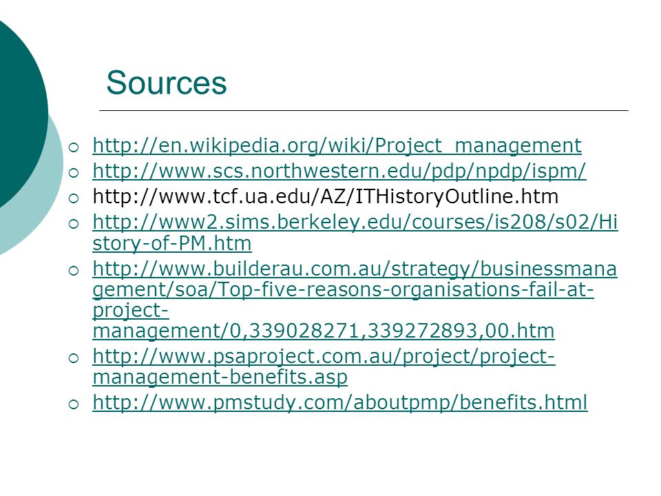 Sources http://en.wikipedia.org/wiki/Project_management http://www.scs.northwestern.edu/pdp/npdp/ispm/ http://www.tcf.ua.edu/AZ/ITHistoryOutline.htm h