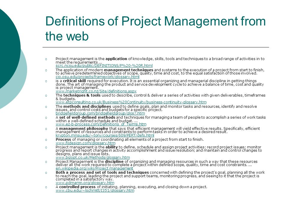 Definitions of Project Management from the web Project management is the application of knowledge, skills, tools and techniques to a broad range of ac