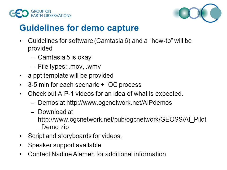 Guidelines for demo capture Guidelines for software (Camtasia 6) and a how-to will be provided –Camtasia 5 is okay –File types:.mov,.wmv a ppt templat