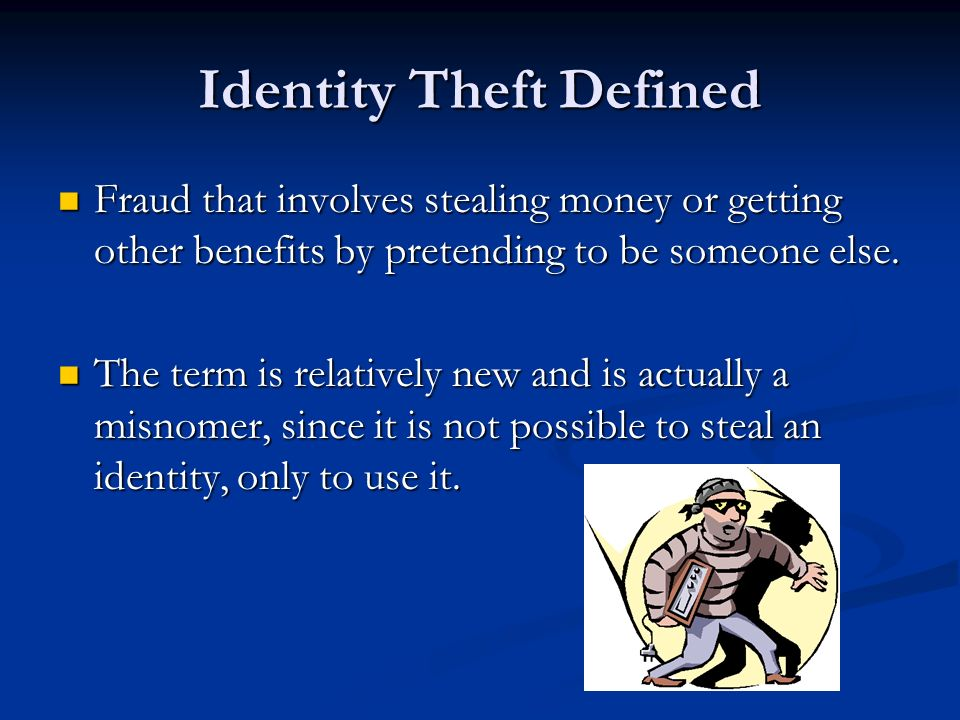 Identity Theft Defined Fraud that involves stealing money or getting other benefits by pretending to be someone else.
