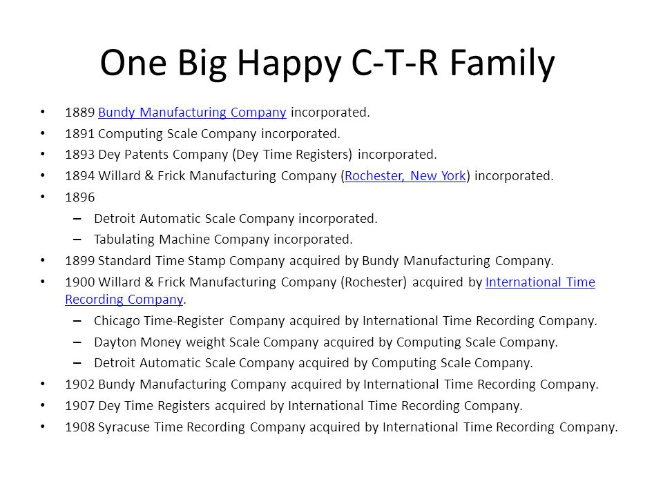 One Big Happy C-T-R Family 1889 Bundy Manufacturing Company incorporated.Bundy Manufacturing Company 1891 Computing Scale Company incorporated. 1893 D