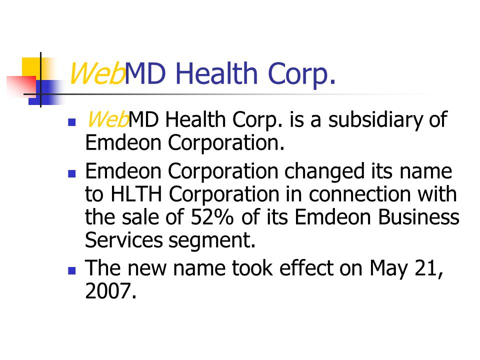 WebMD Health Corp. WebMD Health Corp. is a subsidiary of Emdeon Corporation.