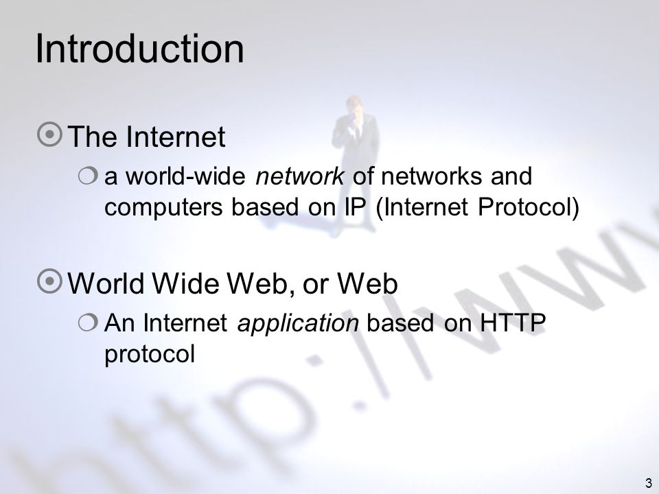 3 Introduction The Internet a world-wide network of networks and computers based on IP (Internet Protocol) World Wide Web, or Web An Internet applicat