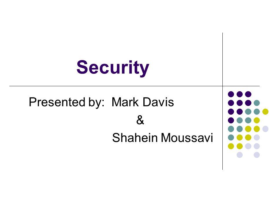 Security Presented by: Mark Davis & Shahein Moussavi