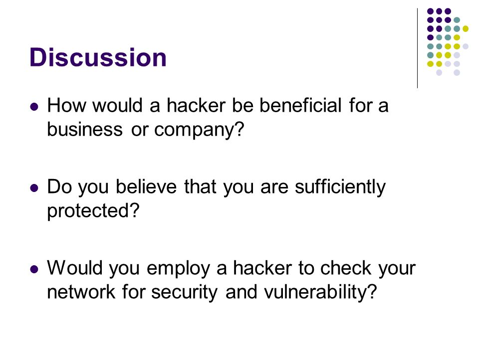 Discussion How would a hacker be beneficial for a business or company.