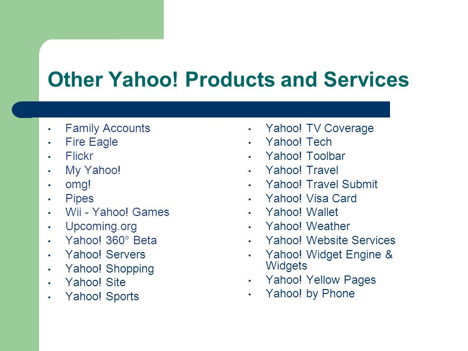 Other Yahoo. Products and Services Family Accounts Fire Eagle Flickr My Yahoo.