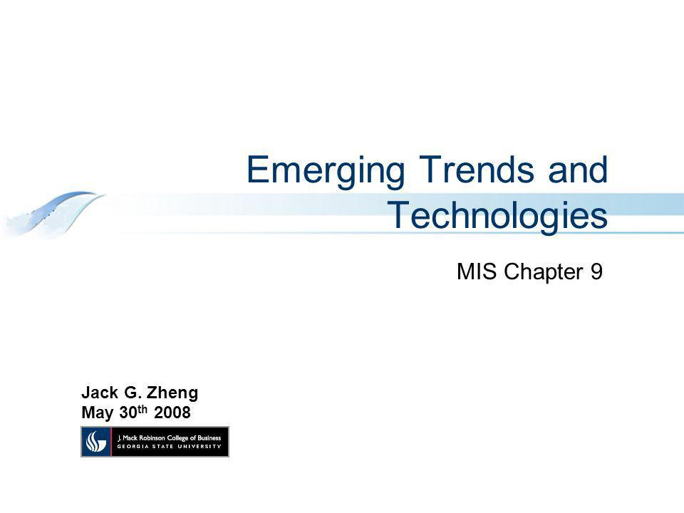 Emerging Trends and Technologies MIS Chapter 9 Jack G. Zheng May 30 th 2008
