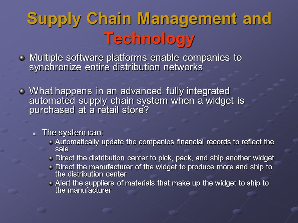 Supply Chain Management and Technology Multiple software platforms enable companies to synchronize entire distribution networks What happens in an adv