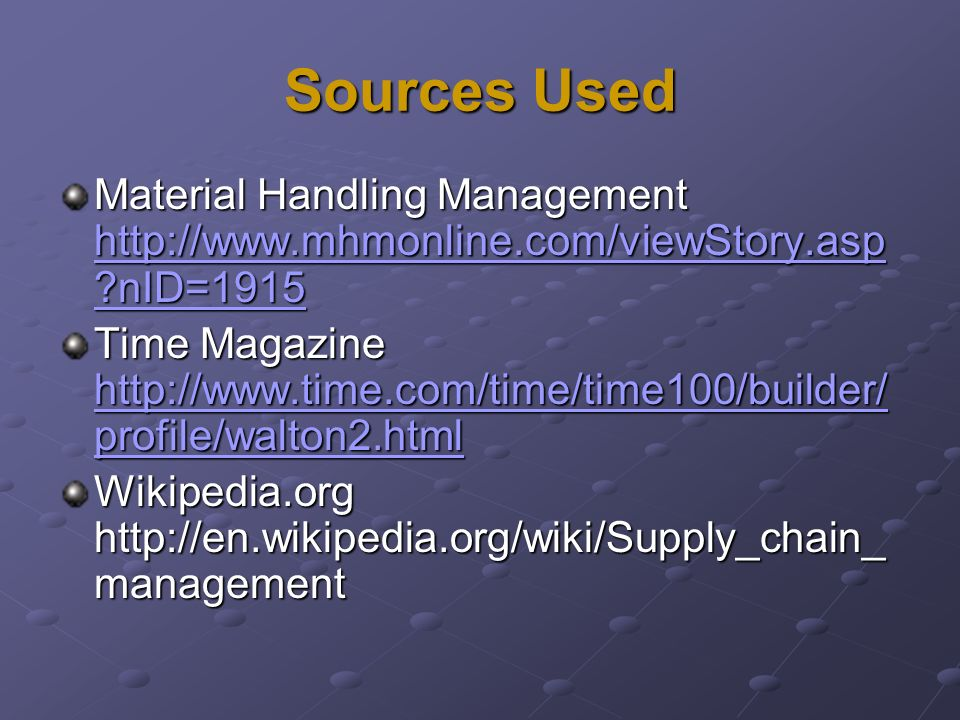 Sources Used Material Handling Management http://www.mhmonline.com/viewStory.asp ?nID=1915 http://www.mhmonline.com/viewStory.asp ?nID=1915 http://www