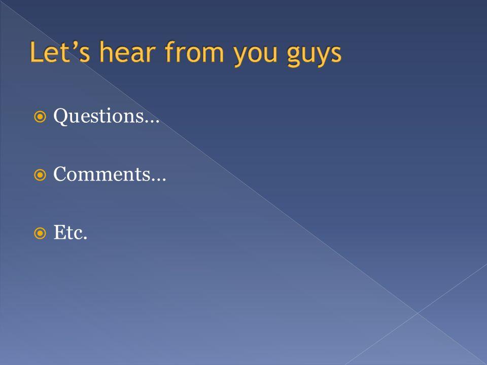 Questions… Comments… Etc.