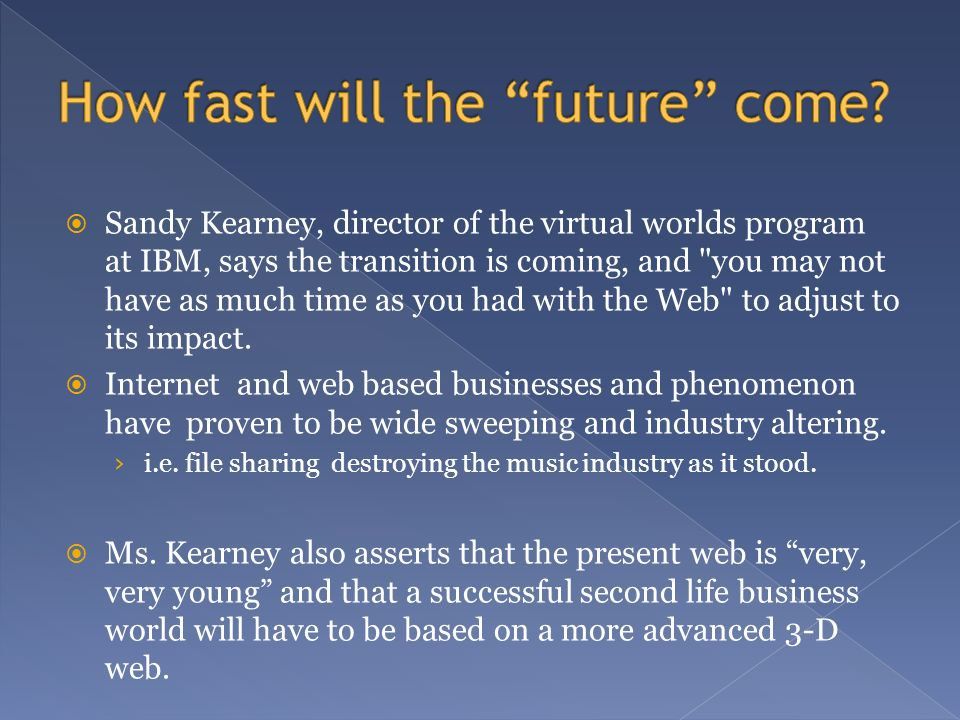 Sandy Kearney, director of the virtual worlds program at IBM, says the transition is coming, and