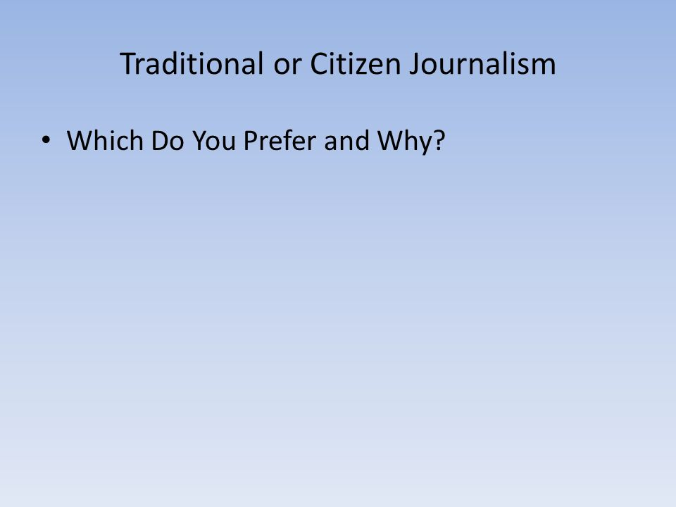 Traditional or Citizen Journalism Which Do You Prefer and Why?